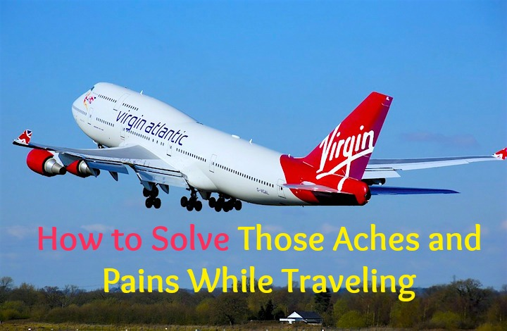 how to solve those aches and pains while traveling